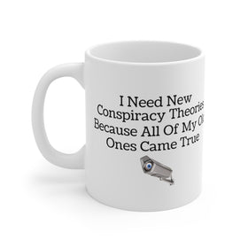 I Need New Conspiracy Theories Because All of My Old Ones Came True (Coffee Mug) 2 Sizes
