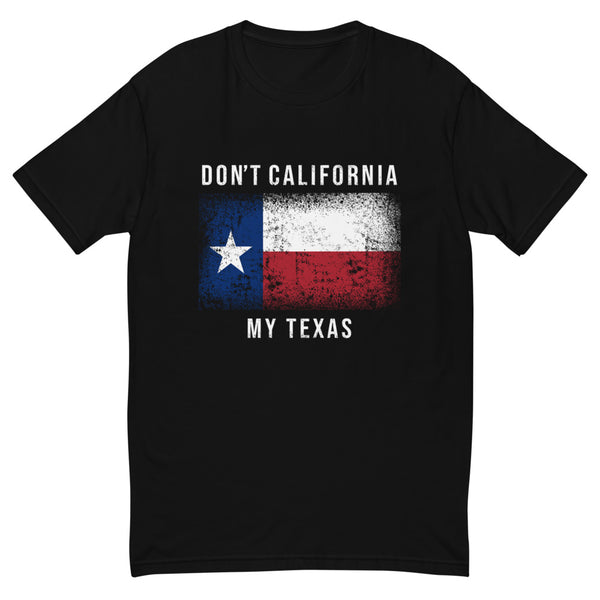 Don't California My Texas (Fitted T-Shirt)