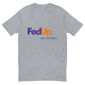 FedUp with Biden (Fitted T-Shirt)
