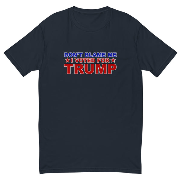 Don't Blame Me, I Voted For Trump! (Fitted T-Shirt)