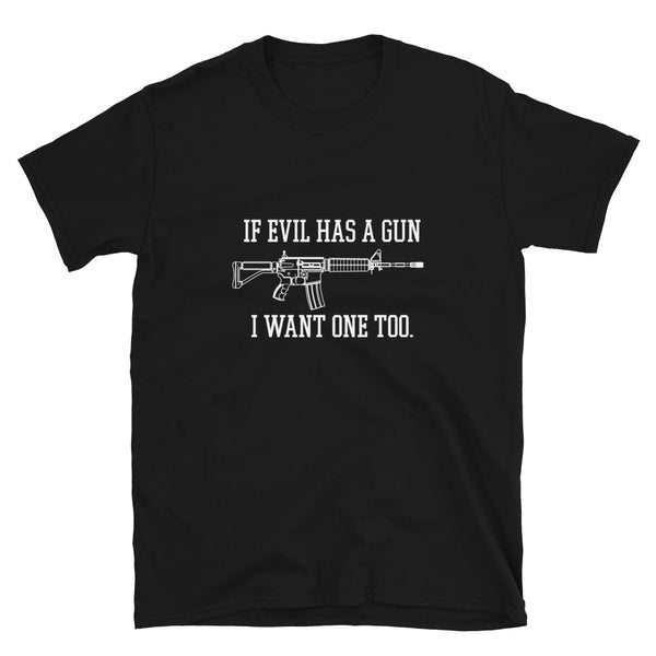 If Evil Has a Gun I Want One Too (Fitted T-Shirt)