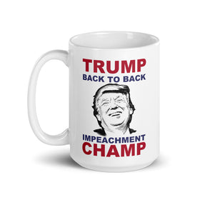 Back to Back Impeachment CHAMP (Coffee Mug)