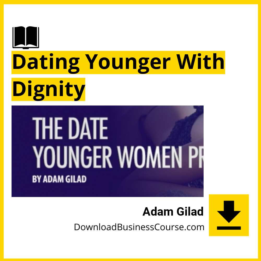 Adam Gilad - Dating Younger With Dignity.