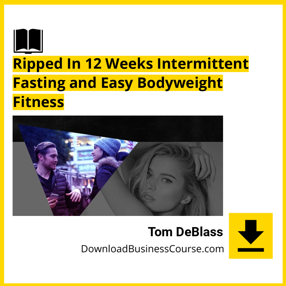Tom DeBlass - Ripped In 12 Weeks Intermittent Fasting and Easy Bodyweight Fitness.