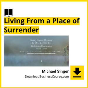 Michael Singer - Living From a Place of Surrender DownloadBusinessCourse download free iDownloadProgram