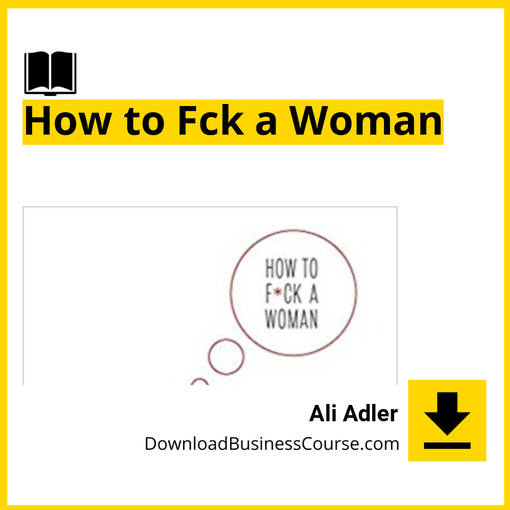 Ali Adler - How to Fck a Woman.