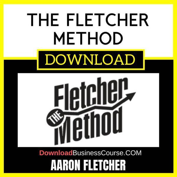 Aaron Fletcher The Fletcher Method FREE DOWNLOAD iDownloadProgram