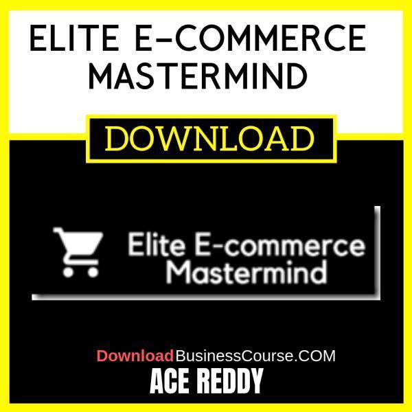 Ace Reddy Elite E-commerce Mastermind FREE DOWNLOAD iDownloadProgram