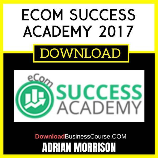 Adrian Morrison Ecom Success Academy 2017 FREE DOWNLOAD iDownloadProgram