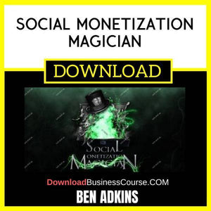 Ben Adkins Social Monetization Magician FREE DOWNLOAD iDownloadProgram