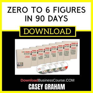Casey Graham Zero To 6 Figures In 90 Days FREE DOWNLOAD iDownloadProgram