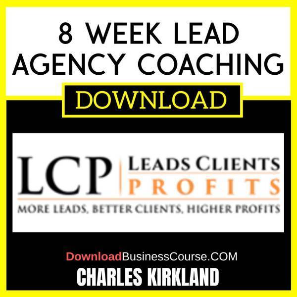 Charles Kirkland 8 Week Lead Agency Coaching FREE DOWNLOAD iDownloadProgram