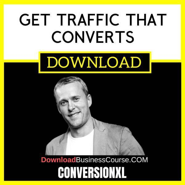 Conversionxl Get Traffic That Converts FREE DOWNLOAD iDownloadProgram