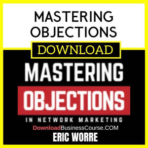 Eric Worre Mastering Objections FREE DOWNLOAD iDownloadProgram