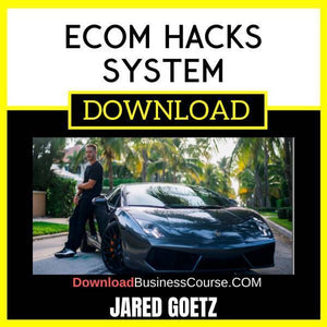 Jared Goetz Ecom Hacks System FREE DOWNLOAD iDownloadProgram