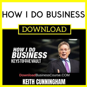 Keith Cunningham How I Do Business FREE DOWNLOAD iDownloadProgram