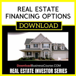 Real Estate Investor Series Real Estate Financing Options FREE DOWNLOAD iDownloadProgram