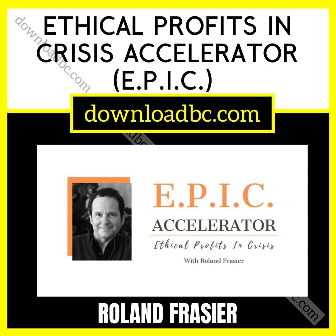 Roland Frasier – Ethical Profits In Crisis Accelerator (E.P.I.C.) (Group Buy) iDownloadProgram
