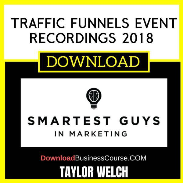 Taylor Welch Traffic Funnels Event Recordings 2018 FREE DOWNLOAD iDownloadProgram