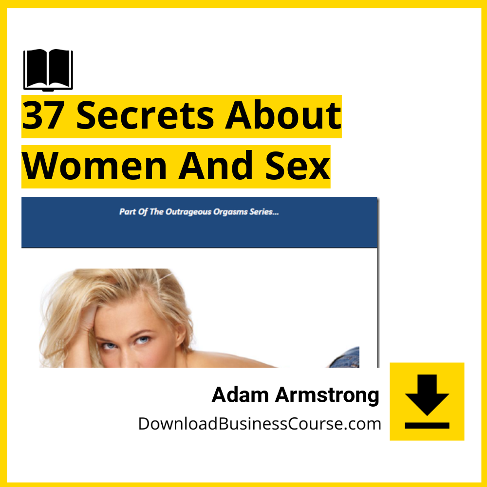 Adam Armstrong - 37 Secrets About Women And Sex.