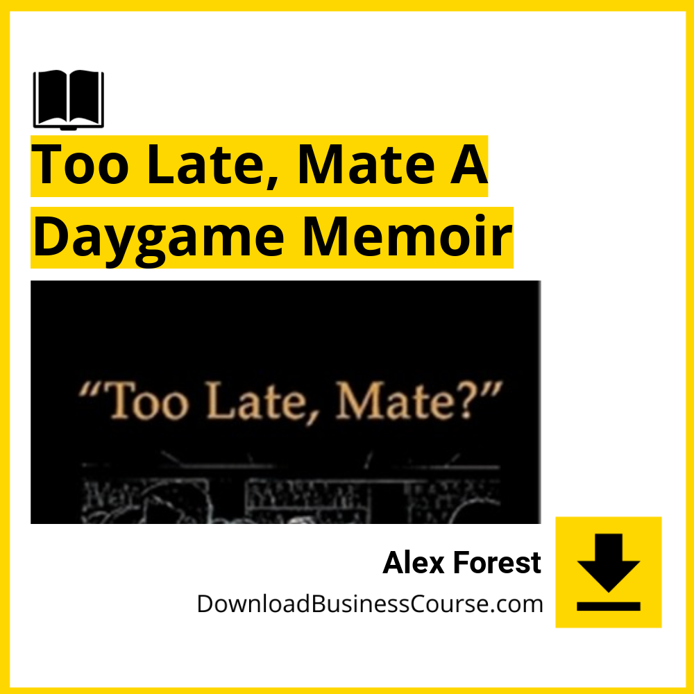 Alex Forest - Too Late, Mate A Daygame Memoir.