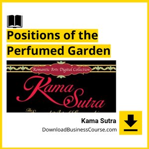 Kama Sutra - The Sensual Art of Lovemaking - Positions of the Perfumed Garden.