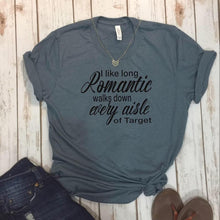 Load image into Gallery viewer, I Like Long Romantic Walks Down Every Aisle Of Target Tee