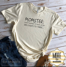Load image into Gallery viewer, Momster: What Happens To Mom After She Counts To Three Shirt
