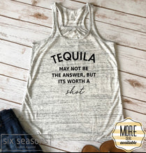 Load image into Gallery viewer, Tequila May Not Be The Answer But Its Worth A Shot Tank