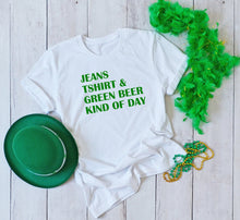 Load image into Gallery viewer, Jeans Tshirt and Green Beer Kind of Day Tee