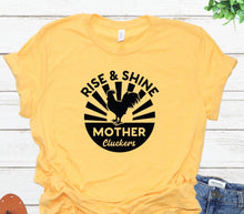 Load image into Gallery viewer, Rise and Shine Mother Clukers Tee
