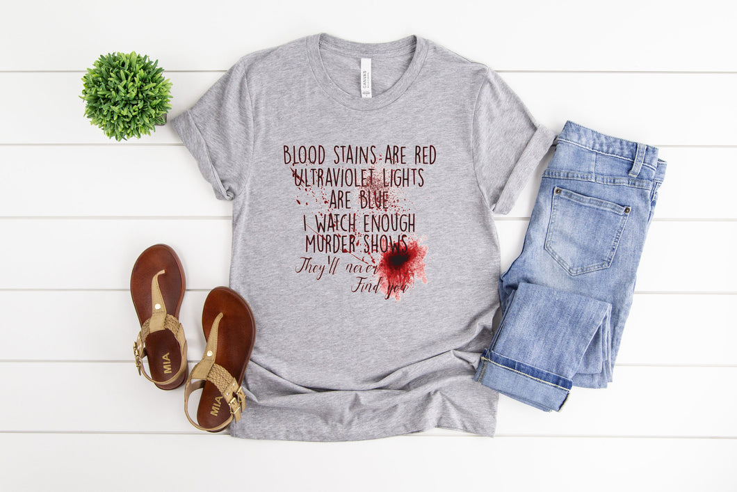 Roses Are Red, Violets Are Blue, I watch Enough Murder Shows They'll Never Find You Tee