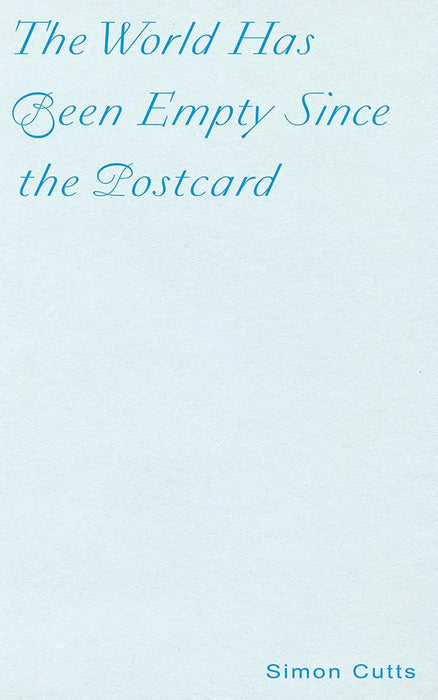 The World Has Been Empty Since The Postcard: Fourteen Polemical Postcards by Simon Cutts