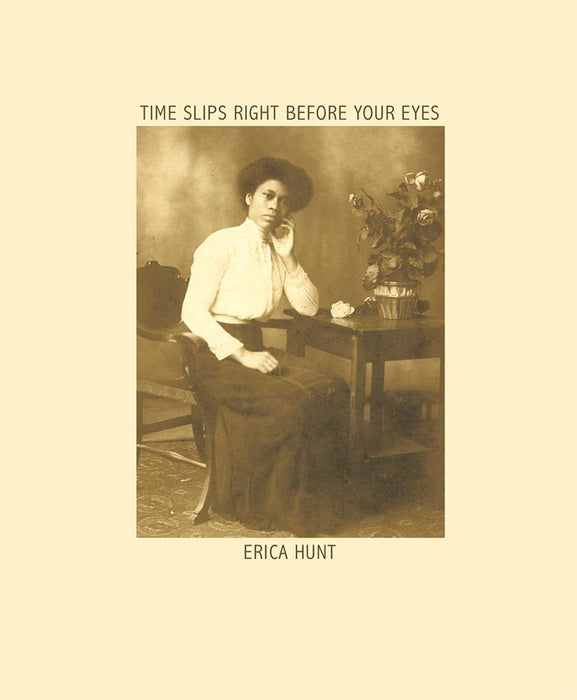 Time Slips Right Before Your Eyes by Erica Hunt