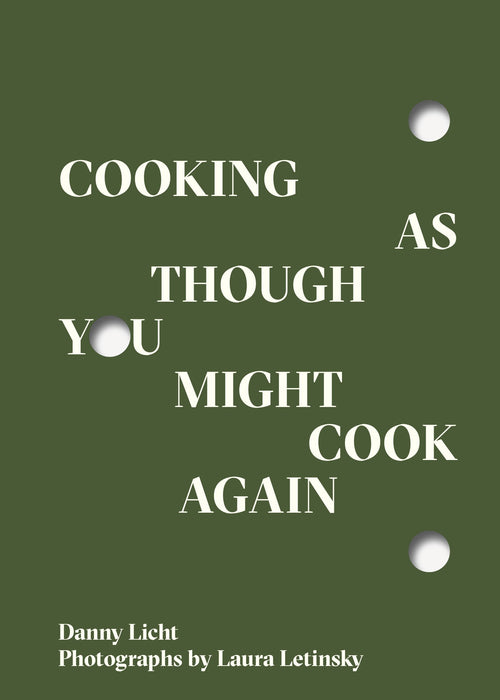 Cooking As Though You Might Cook Again by Danny Licht