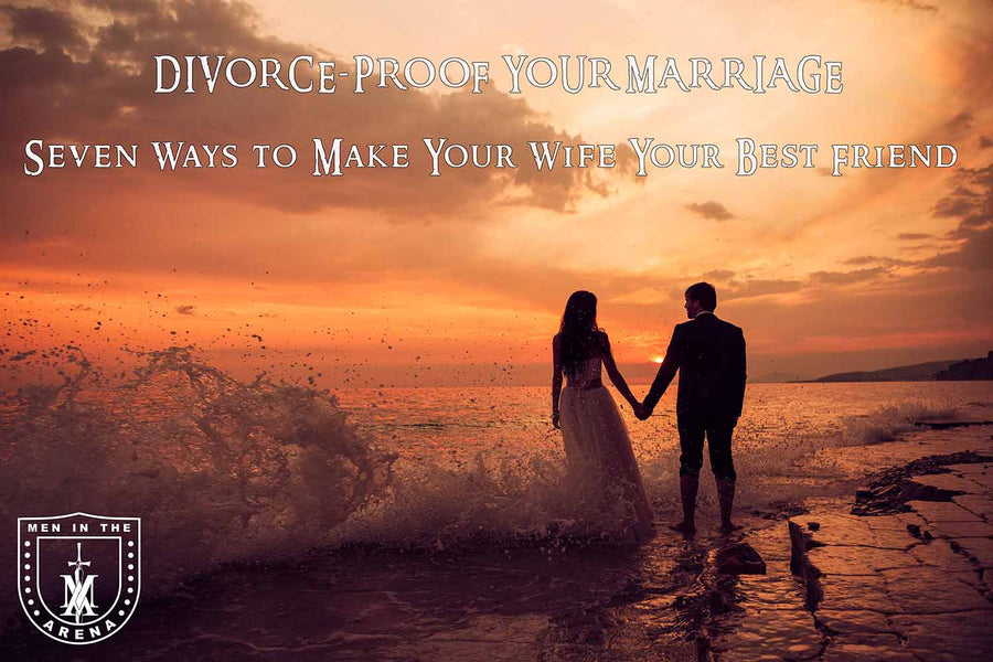 DIVORCE- PROOF YOUR MARRIAGE Seven Ways to Make Your Wife Your Best Friend