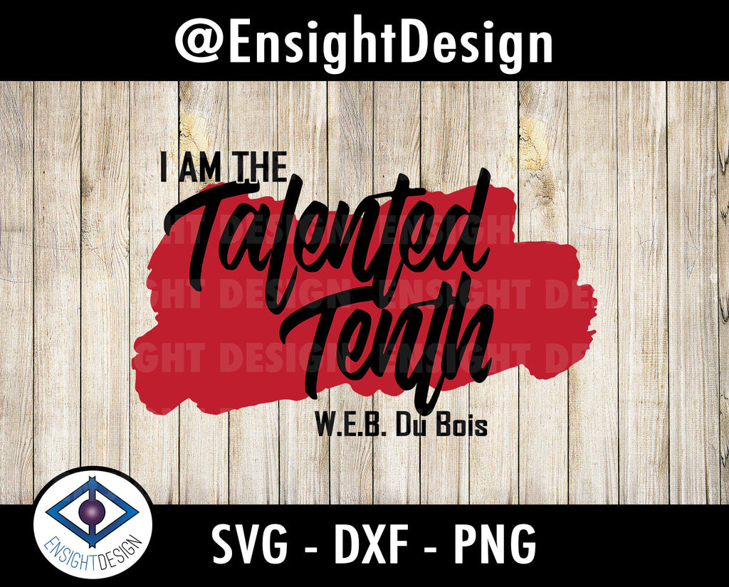 Talented Tenth - WEB Du Bois  svg | Black History svg/clipart/png/dxf