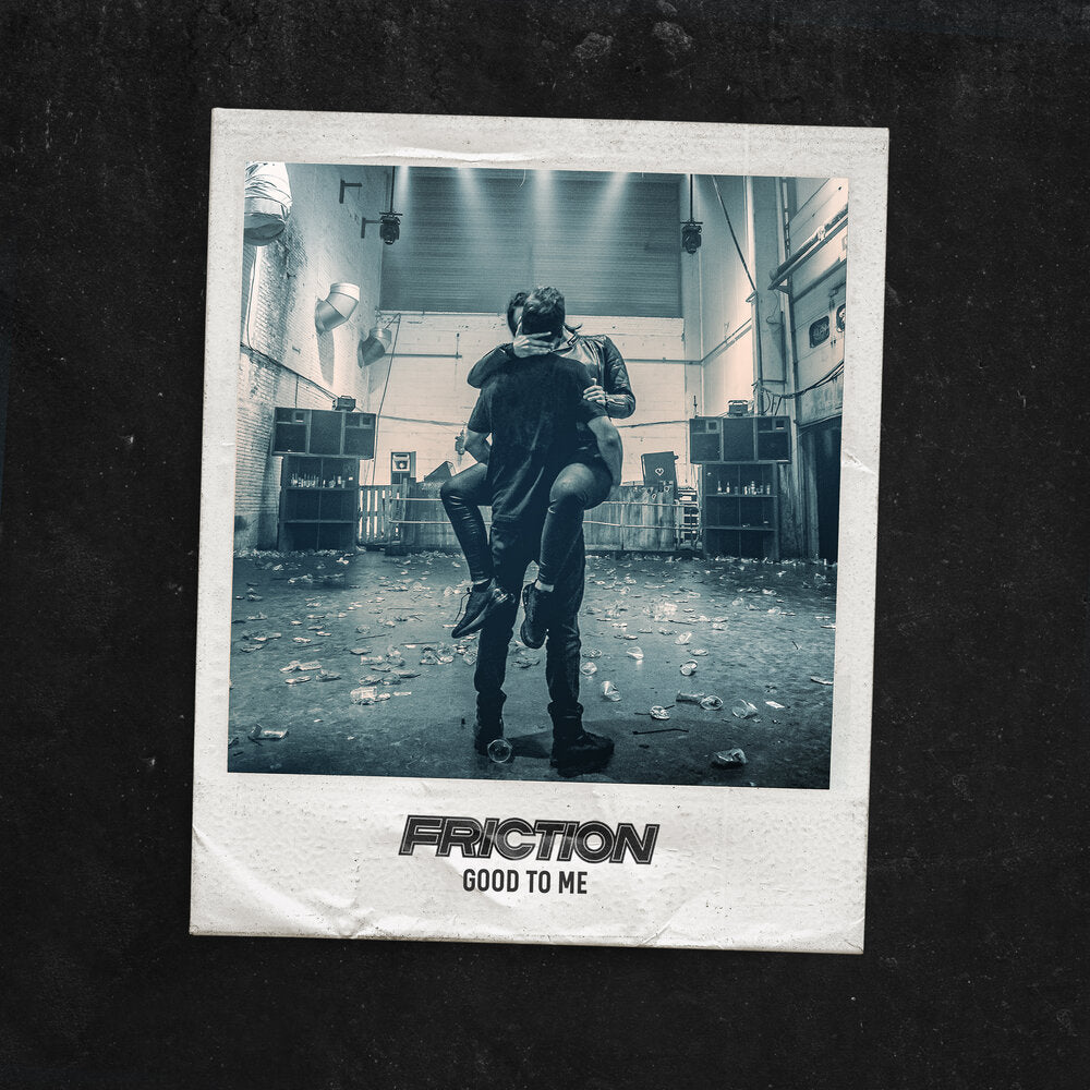 FRICTION - GOOD TO ME