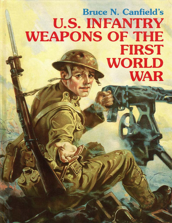 U.S. Infantry Weapons of World War I by Bruce N. Canfield