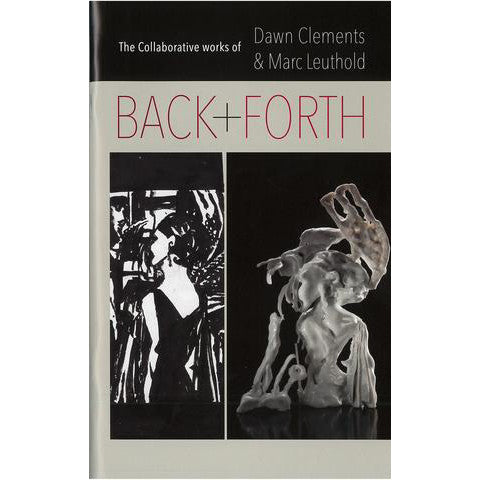 Back and Forth: The Collaborative Works of Dawn Clements and Marc Leuthold - Books, Museum Publications