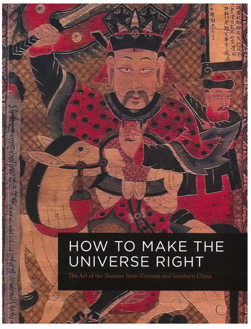 How to Make the Universe Right: The Art of the Shaman in Vietnam and Southern China - Books, Museum Publications