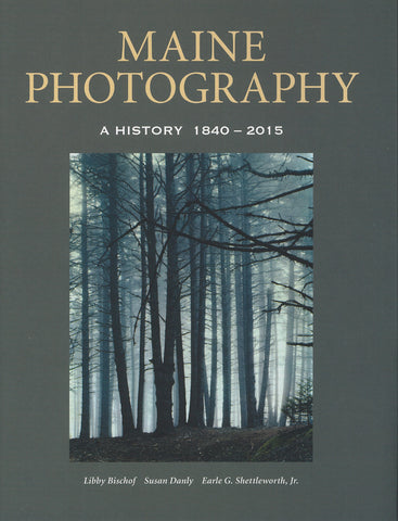 Maine Photography: A History 1840-2015 - Books, Museum Publications