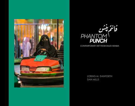 Phantom Punch: Contemporary Art from Saudi Arabia; Hardcover Edition
