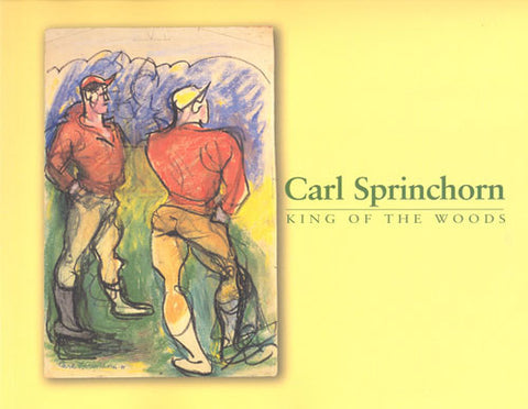 Carl Sprinchorn: King of the Woods - Books, Museum Publications