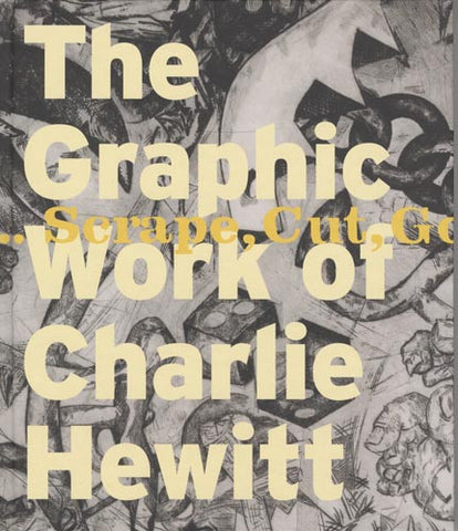 Graphic Works of Charlie Hewitt 1976-2006 - Books, Museum Publications