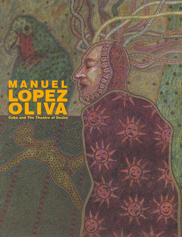 Manuel Lopez Oliva: Cuba and the Theatre of Desire - Books, Museum Publications