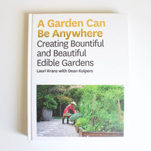 Load image into Gallery viewer, A Garden Can Be Anywhere: Creating Bountiful & Beautiful Edible Gardens