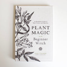 Load image into Gallery viewer, Plant Magic for the Beginner Witch