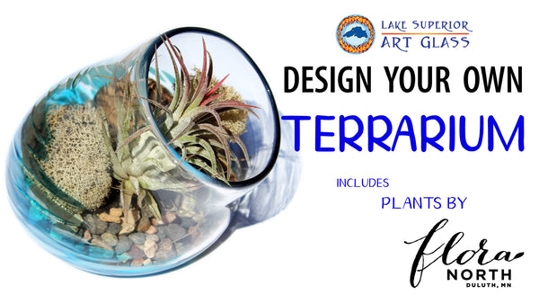 Design Your Own Terrarium - Lake Superior Art Glass Flora North Duluth, MN