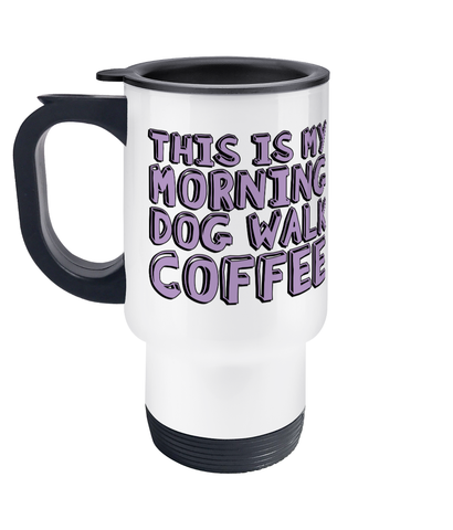 This is my morning dog walk coffee travel mug